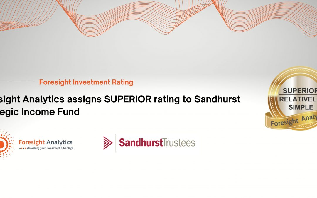 Press Release   Foresight Analytics assigns SUPERIOR rating to Sandhurst Strategic Income Fund